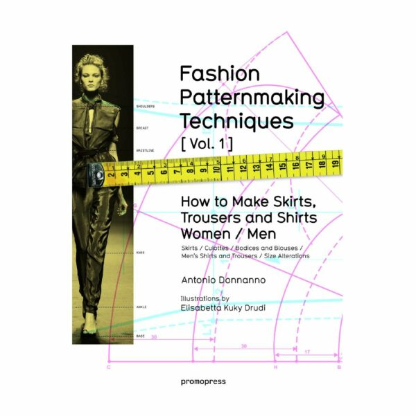 Fashion Patternmaking Techniques. [ Vol. 1 ]: How to Make Skirts, Trousers and Shirts. Women & Men. Skirts / Culottes / Bodices and Blouses / Men's Shirts and Trousers / Size Alterations