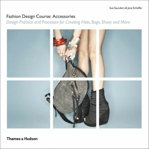 Fashion Design Course Accessories: Design Practice and Processes for Creating Hats, Bags, Shoes and More