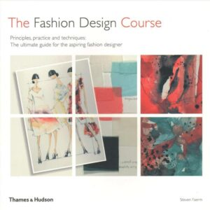 The Fashion Ddesign Cource: Principles, Practice and Technique