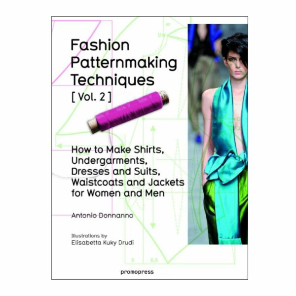 Fashion Patternmaking Techniques Vol. 2: Women/Men. How to Make Shirts, Undergarments, Dresses and Suits, Waistcoats, Men's Jackets