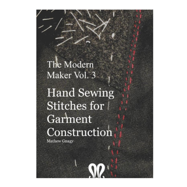The Modern Maker vol. 3: Handsewing Stitches for Garment Construction