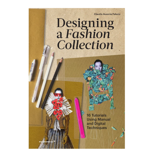 Designing a Fashion Collection: 16 Tutorials Using Manual and Digital Techniques fvdesign.org
