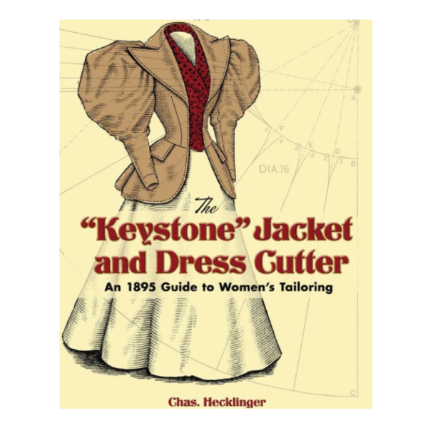 """The """"Keystone"""" Jacket and Dress Cutter: An 1895 Guide to Women's Tailoring"""